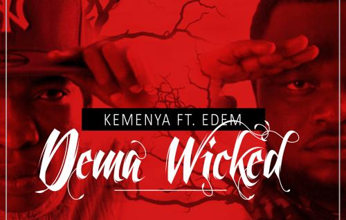 Kemenya ft. Edem - Dema Wicked (Prod by Kemenya Tvee)