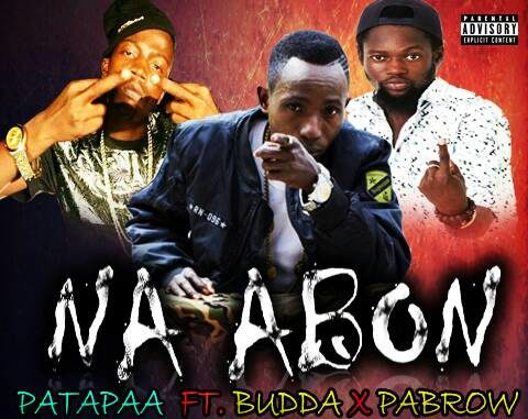 Patapaa Ft Buda x Pabrow - Na Abon (Prod. By Mr Loyalty)