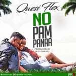 Qwesi Flex – No Pampanaa (Prod By Willisbeatz)