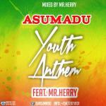 Asumadu – Youth Anthem (Prod by Mr Herry)