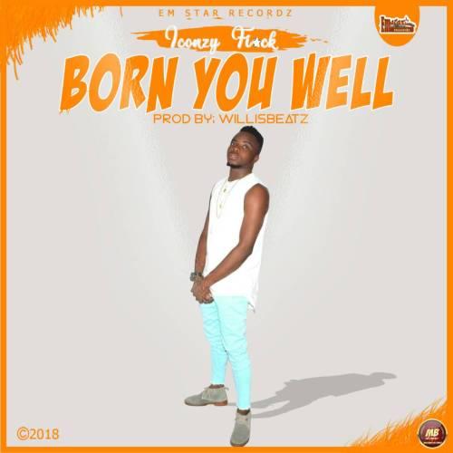 Iconzy Fiack - Born You Well (Prod by WillisBeatz)