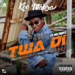 Koo Ntakra ft Mr. Bergs – Twa Di (Prod. by Mens Beatz)