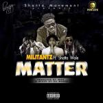 Militants ft Shatta Wale – My Matter (Prod by MOG Beatz)
