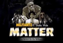 Militants ft Shatta Wale - My Matter (Prod by MOG Beatz)
