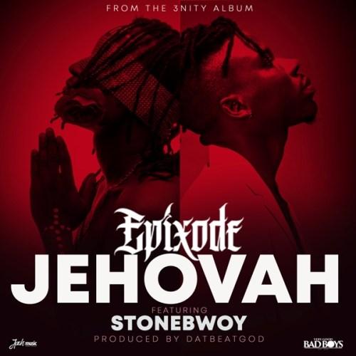 Epixode ft. Stonebwoy - Jehovah (Prod. by DatBeatGOD)