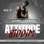Ara-B – Work Hard (Prod By Brainy Beatz)