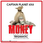 Captain Planet (4×4) Ft. Trigmatic – Money