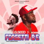 G.Seed ft. Adam – Forgetti B3 (Prod By JBeezle Beatz)