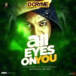 D Cryme – All Eyes On You (Prod. By ParisBeatz)