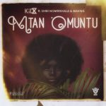 KiD X ft. Makwa & Shwi Nomtekhala – Mtano Muntu