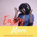 Eazzy – Move (Prod By Mix Master Garzy)