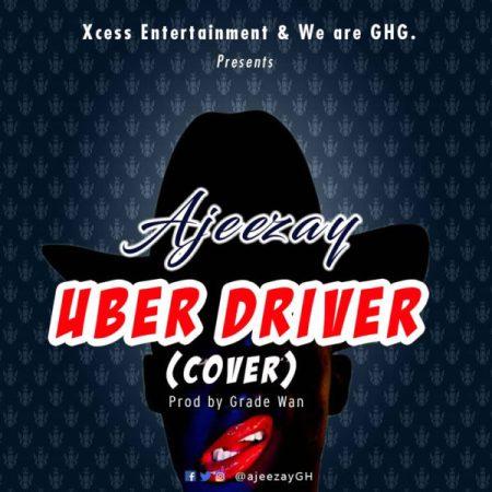 Ajeezay - Uber Driver (Wendy Shay Cover) (Prod by Grade Wan)