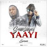 Samsinger Ft Epixode – Yaayi (Prod By Itz CJ)