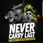 LYRICS: Dj Vyrusky ft Kuami Eugene x Mayorkun – Never Carry Last