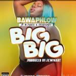 Bawa Phlow ft JewNart & B.Twev – Big Big (Prod By JewNart)