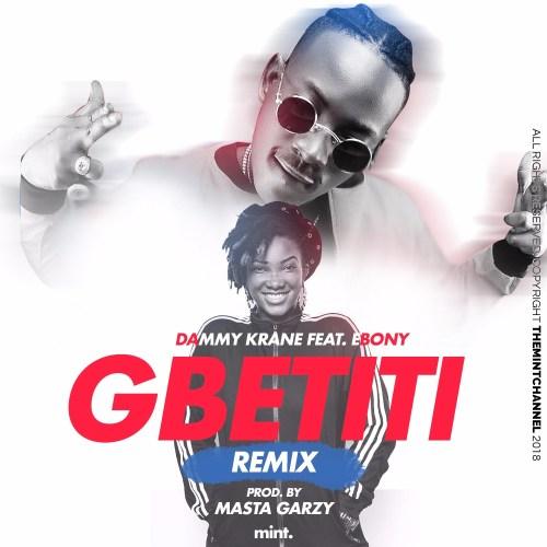 Dammy Krane ft Ebony - Gbetiti (Remix) (Prod. by Masta Garzy)
