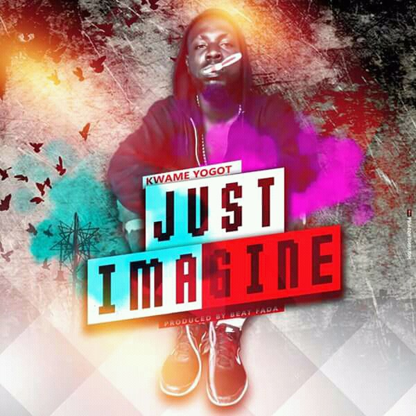 Kwame Yogot - Just Imagine (Prod By Beat Fada)