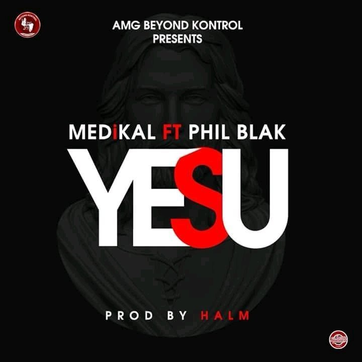 Medikal Ft. Phil Blak - Yesu (Prod. By Halm)