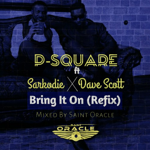 P-Square-ft-Sarkodie-x-Dave-Scott-Bring-It-On-Mixed-By-Saint-Oracle  %name