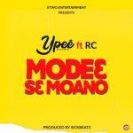 Ypee ft. RC – Mode3 Se Moano (Prod. by SickBeatz)