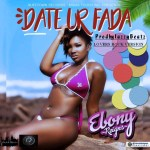 Ebony – Date Your Fada (Lovers Rock Version) (Prod By Lazzy Beatz)