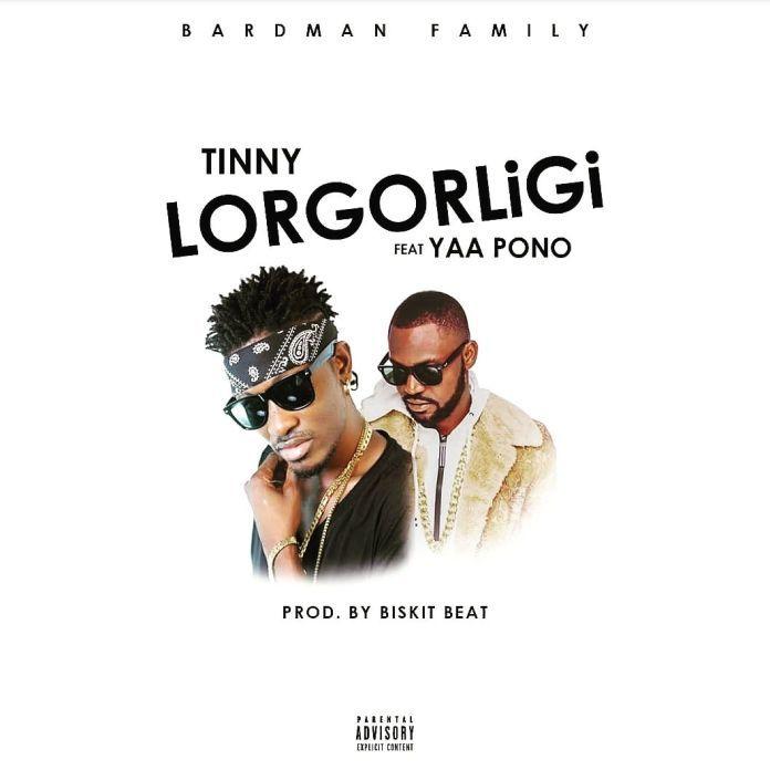 Tinny - Lorgorligi Ft Yaa Pono (Prod. By Bizkit Beatz)