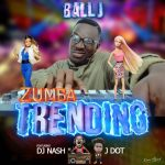 Ball J – Zumba Trending ft Dj Nash & J Dot