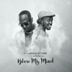 Flowking Stone ft Akwaboah – Blow My Mind (Prod By KC Beatz)