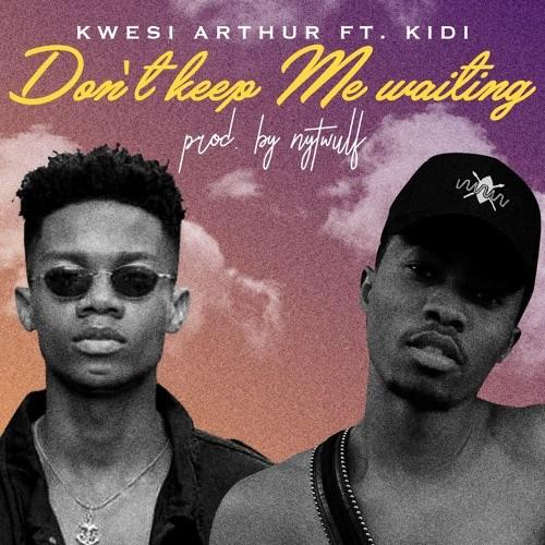 Kwesi Arthur ft Kidi - Don't Keep Me Waiting (Prod By Nytwulf)