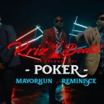 Krizbeatz – Poker ft Reminisce x Mayorkun (Official Video)