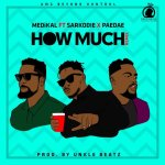 Medikal Ft. Sarkodie x Omar Sterling – How Much (Remix) (Prod by Unkle Beatz)