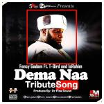 Fancy Gadam ft. T-Bird & IsRahim – Diema Naa (Tribute Song)