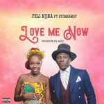 Feli Nuna ft. Stonebwoy – Love Me Now (Prod. by MOG Beatz)