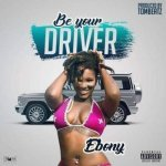 Ebony – Be Your Driver (Prod by Tom Beatz)