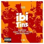 DopeNation – Ibi Tins ft Quamina Mp, Eddie Khae, Twitch, Kofi Mole, Tulenkey (Prod By B2)