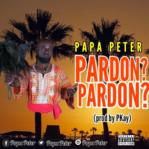 Papa Peter - Pardon Pardon (Prod by PKay)