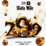 Shatta Wale – 2019 (Prod by Itz Cj)