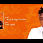 CDQ – Flex (Remix) ft King Promise