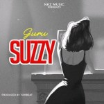 Guru – Suzzy Ft. S Nate (Prod By TomBeatz)