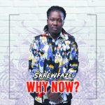 Skrewfaze – Why Now (Prod. by Mr Brown Beatz)