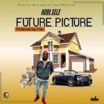 """Addi Self – """"Future Picture"""" (Prod By Paq)"""