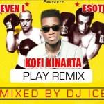 Kofi Kinaata – Play (Remix) ft. 7L x Esoteric (Mixed By Dj Ice)