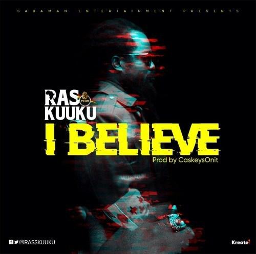 """Ras Kuuku - """"I Believe"""" (Prod by CaskeySonit)"""