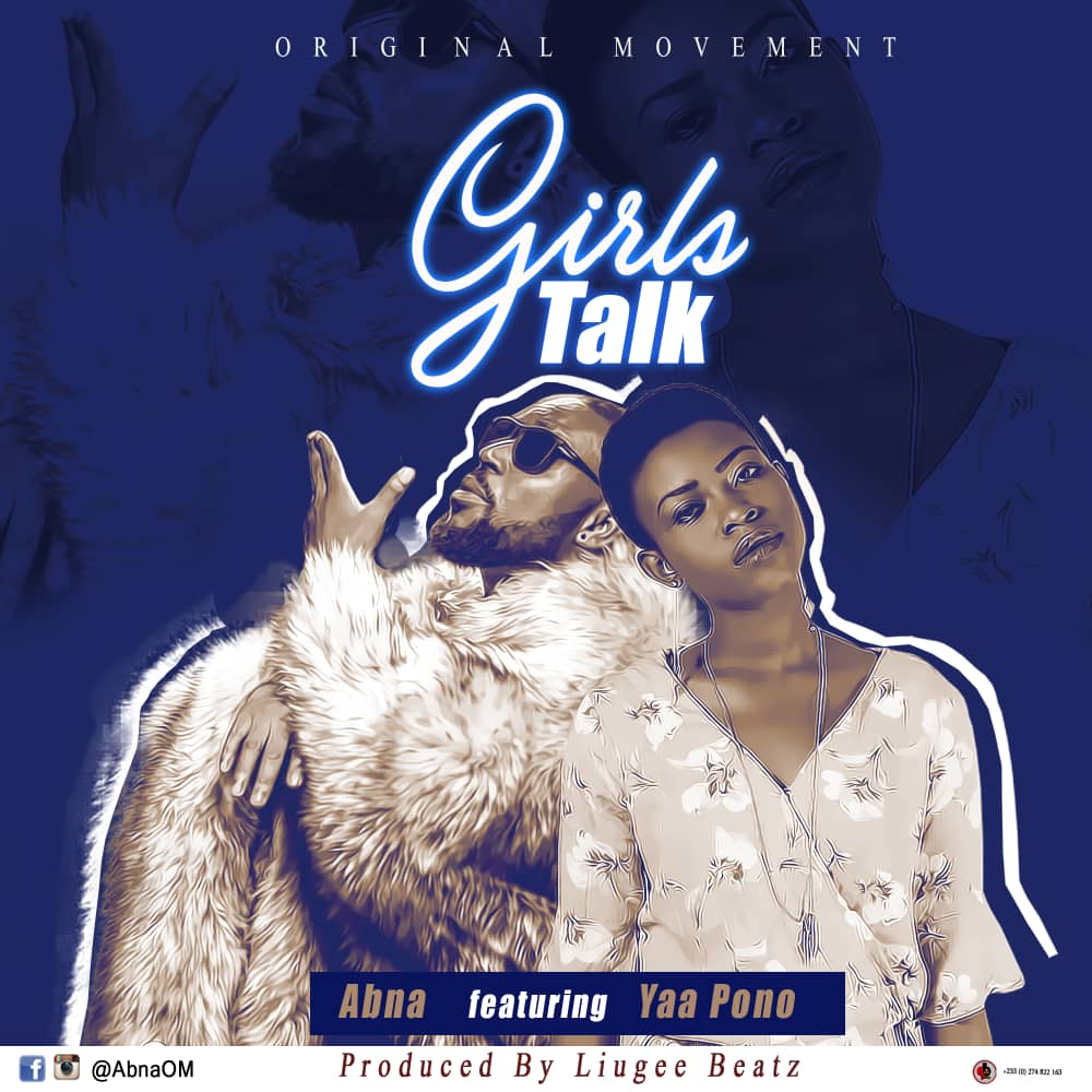 Abna - Girls Talk ft. YaaPono (Prod by LiugeeBeatz)