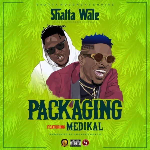 Shatta Wale - Packaging ft. Medikal (Prod by Chensee Beatz)