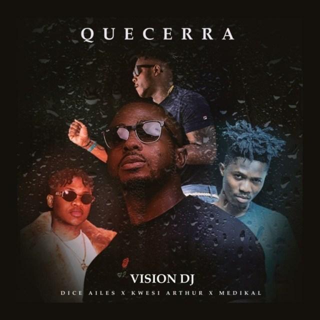 Vision DJ - Que Cera ft. Kwesi Arthur x Medikal x Dice Ailes