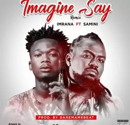Imrana – Imagine Say (Remix) ft. Samini (Prod by DareMameBeatz)