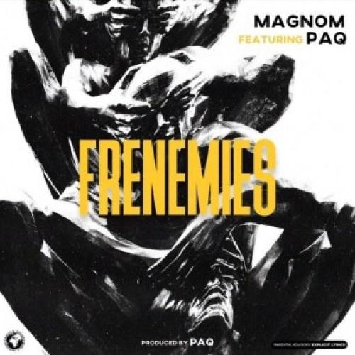 Magnom – Frenemies ft. Paq (Prod by Paq)