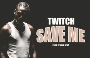 Twitch – Save Me (Prod. by Yung Demz)