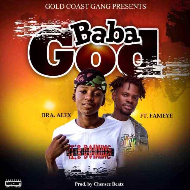 Bra Alex – Baba God Ft. Fameye (Prod. By Chensee Beatz)